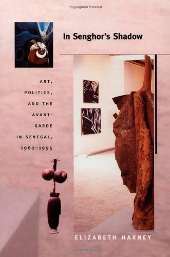 In Senghor's Shadow: Art, Politics, and the Avant-Garde in Senegal, 1960–1995: Art, Politics, and the Avant-Garde in Senegal, 1960-1995 (Objects/Histories)