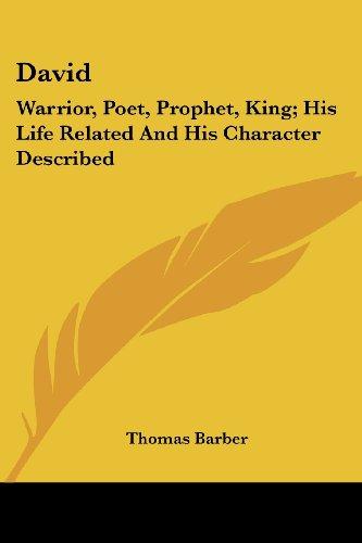 david-warrior-poet-prophet-king-his-life-related-and-his-character-described