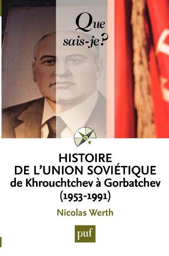 Histoire de l'Union soviétique de Khrouchtchev à Gorbatchev (1953-1991): « Que sais-je ? » n° 3038