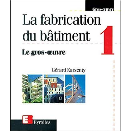 La Fabrication du bâtiment, tome 1 : Le Gros-oeuvre