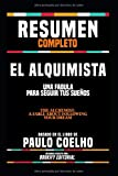 "Resumen Completo ""El Alquimista: Una Fabula Para Seguir Tus Sueños (The Alchemist: A Fable About Following Your Dream)"" - Basado En El Libro De Paulo Coelho (Spanish Edition)"