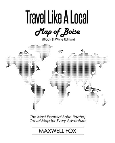 Travel Like a Local - Map of Boise (Black and White Edition): The Most Essential Boise (Idaho) Travel Map for Every Adventure (Boise-karte)
