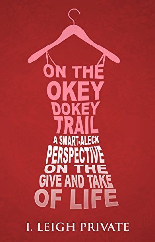 free kindle book On the Okey Dokey Trail: A Smart-Aleck Perspective on the Give and Take of Life