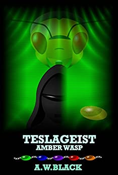 Teslageist: Amber Wasp (Legends of the 23rd Century) (English Edition) di [Black, A.W.]