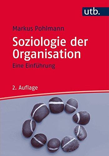 Soziologie der Organisation: Eine Einführung