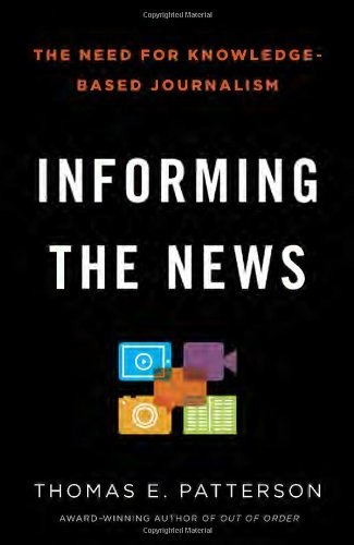 Informing the News: The Need for Knowledge-Based Journalism (Vintage) by Thomas E. Patterson (12-Nov-2013) Paperback