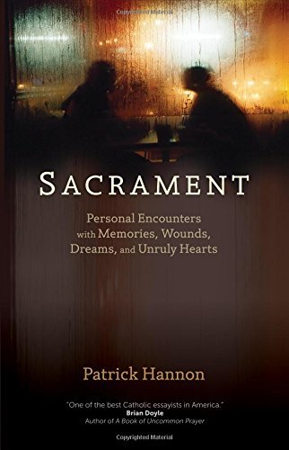 Sacrament: Personal Encounters with Memories, Wounds, Dreams, and Unruly Hearts by Patrick Hannon (2014-09-22)