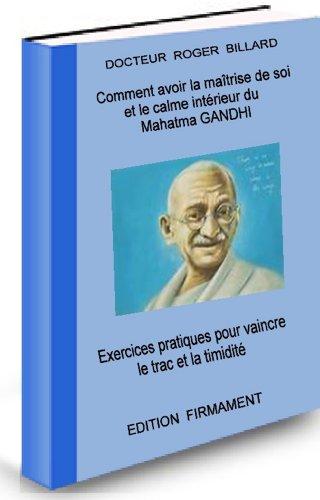 COMMENT AVOIR LA MAITRISE DE SOI ET LE CALME INTERIEUR DU MAHATMA GANDHI (Developpement personnel t. 3)