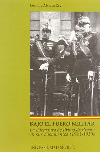 Bajo el fuero militar: La dictadura de Primo de Rivera en sus documentos (1923-1930) (Serie Historia y Geografía)