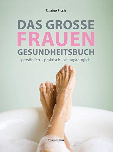 Das große Frauengesundheitsbuch. persönlich - praktisch - alltagstauglich (Frauen Fische)