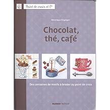Chocolat, thé, café : Des centaines de motifs à broder au point de croix