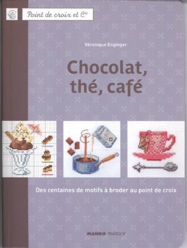 Chocolat, thé, café : Des centaines de motifs à broder au point de croix par Véronique Enginger