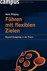 Führen mit flexiblen Zielen: Beyond Budgeting in der Praxis Gebundene Ausgabe