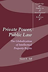 Private Power, Public Law: The Globalization of Intellectual Property Rights (Cambridge Studies in International Relations) by Susan K. Sell (2003-06-23)