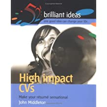 High-impact CVs: Make Your Resume Sensational (52 Brilliant Ideas) by John Middleton (2004-12-21)