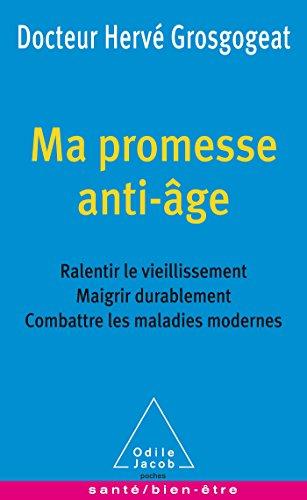 Ma promesse anti-âge: Ralentir le vieillissement, maigrir durablement, combattre les maladies modernes