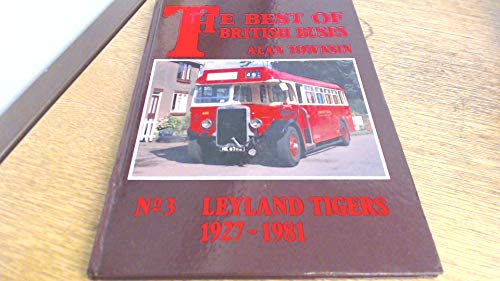 The Best of British Buses: No 3 - Leyland Tigers, 1927-81 Leyland Tiger