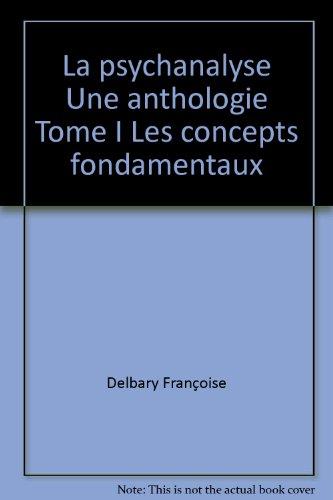La psychanalyse Une anthologie Tome I Les concepts fondamentaux