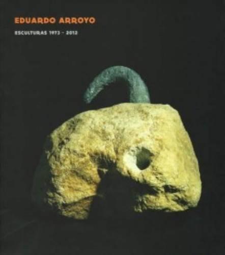 Eduardo Arroyo, Esculturas 1973-2012 por Eduardo Arroyo