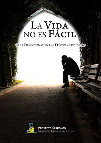 La vida no es fácil: Guía devocional en las epístolas de Pedro por Fernando Plou Fernández