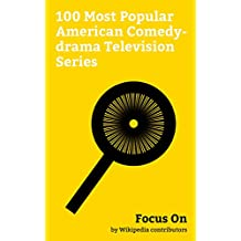 Focus On: 100 Most Popular American Comedy-drama Television Series: This Is Us (TV series), Shameless (U.S. TV series), Fargo (TV series), Orange Is the ... Master of None, etc. (English Edition)