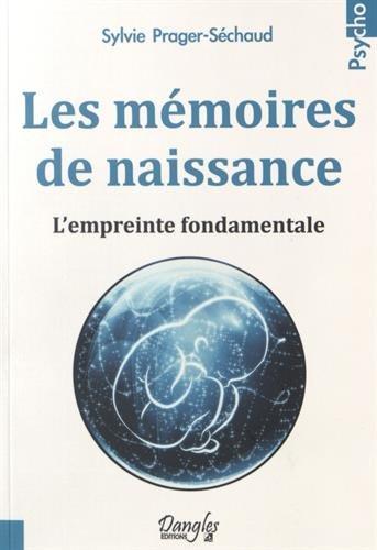 Les mémoires de naissance : L'empreinte fondamentale par Sylvie Prager-Séchaud