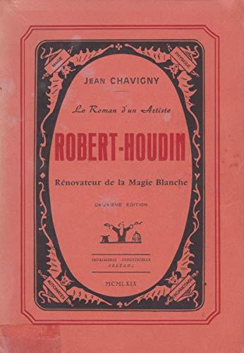 Jean Chavigny. Le Roman d'un artiste Robert-Houdin : Rénovateur de la magie blanche. Présentation de Robelly