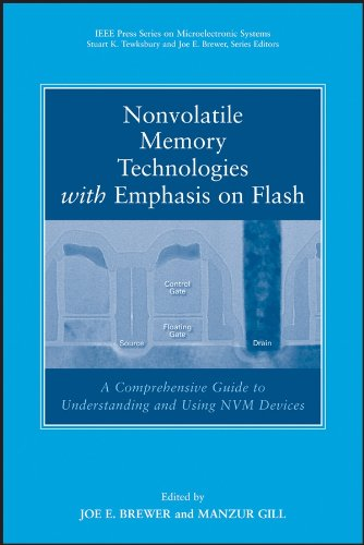 Nonvolatile Memory Technologies with Emphasis on Flash: A Comprehensive Guide to Understanding and Using Flash Memory Devices (IEEE Press Series on Microelectronic Systems)