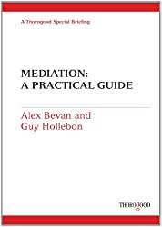 Mediation: A Practical Guide (Thorogood Reports)