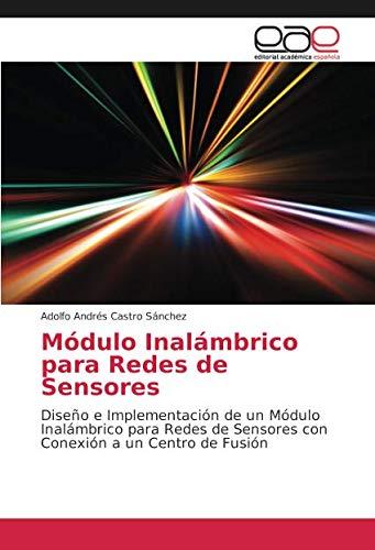Módulo Inalámbrico para Redes de Sensores: Diseño e Implementación de un Módulo Inalámbrico para Redes de Sensores con Conexión a un Centro de Fusión