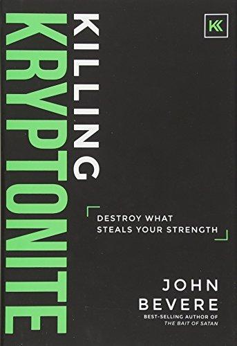 Killing Kryptonite: Destroy What Steals Your Strength por John Bevere