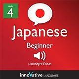 Learn Japanese - Level 4: Beginner Japanese, Volume 1: Lessons 1-56