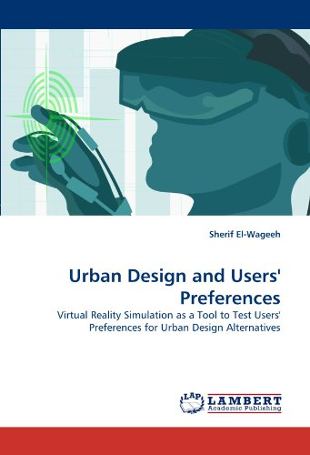 Urban Design and Users\' Preferences: Virtual Reality Simulation as a Tool to Test Users\' Preferences for Urban Design Alternatives
