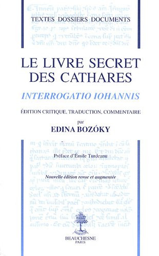 Le livre secret des cathares : Interrogatio Iohannis