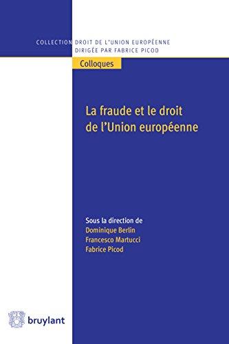 La fraude et le droit de l'Union europenne: La fraude corrompt lintgration europenne. Elle mine la solidarit et lime la confiance, deux charnires ... droit de l'Union europenne - Colloques)