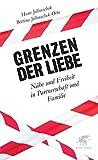 Grenzen der Liebe: Nähe und Freiheit in Partnerschaft und Familie - Bettina Jellouschek-Otto