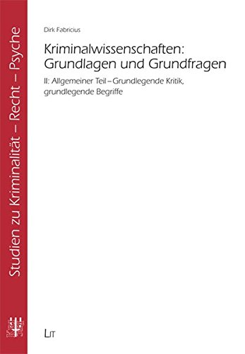 Kriminalwissenschaften: Grundlagen und Grundfragen: Teilband 2: Allgemeiner Teil - Grundlegende Kritik, grundlegende Begriffe. Teilband 3: Besonderer ... (Studien zu Kriminalität - Recht - Psyche)