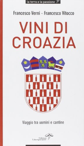 Vini di Croazia. Viaggio tra uomini e cantine