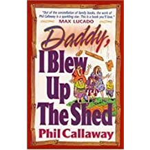 Daddy, I Blew Up the Shed by Phil Callaway (1994-08-02)