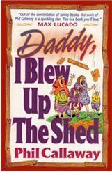 Daddy, I Blew Up the Shed by Phil Callaway (1994-08-02) -