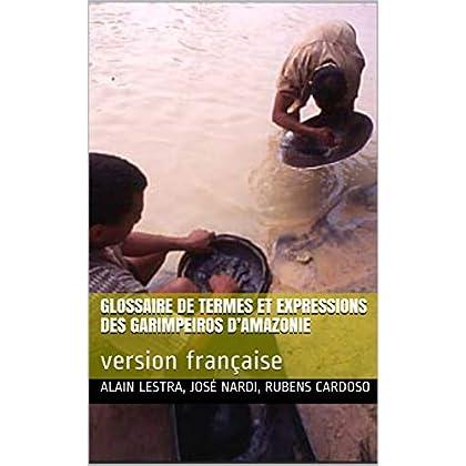 Glossaire de termes et expressions des garimpeiros d'Amazonie: version française
