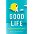 A Good Life: Morality from Birth to Death