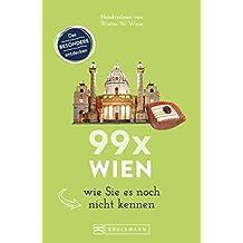 99 x Wien wie Sie es noch nicht kennen: Wien Reiseführer: 99 x Wien, wie Sie es noch nicht kennen. Erstaunliches und Überraschendes über Wien und Umgebung, ... Wien ist mehr als Sissi und Schönbrunn.