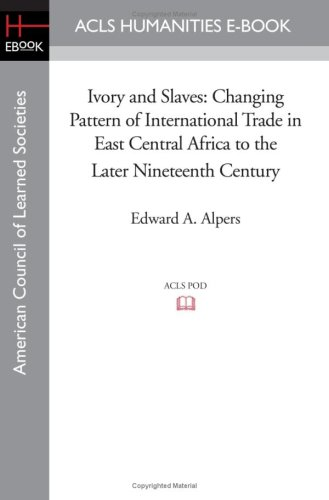 ivory-and-slaves-changing-pattern-of-international-trade-in-east-central-africa-to-the-later-ninetee