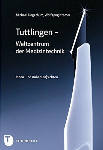 Tuttlingen - Weltzentrum der Medizintechnik - Innen- und Außen(an)sichten