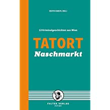 Tatort Naschmarkt: 13 Kriminalgeschichten aus Wien (Tatort Kurzkrimis / Kriminalgeschichten aus Wien)