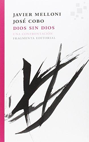 Dios Sin Dios (Fragmentos) por José Javier Melloni  Cobo