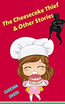 The Cheesecake Thief & Other Stories by [Ghosh, Sudesna]