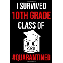 I Survived 10th Grade Class Of Quarantined: Lockdown 2020 Gifts Lined Blank Notebook Journal Book For Her Him And Kids Years Old Ten Women Men Social ... Fathers Mother Independent Sister June July