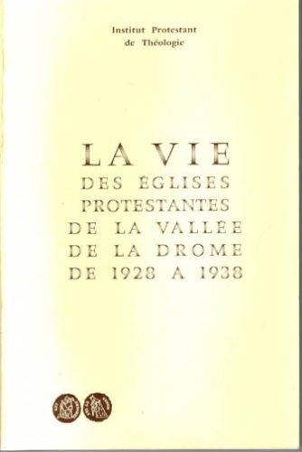 La vie des Eglises Protestantes de la vallée de la Drôme de 1928 à 1938 : Actes du colloque tenu à la Faculté de Théologie de Montpellier du 25 au 28 avril 1974